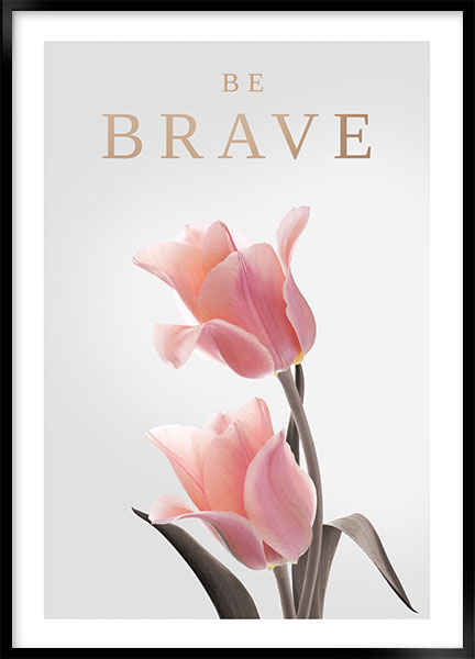 Posters - Be brave