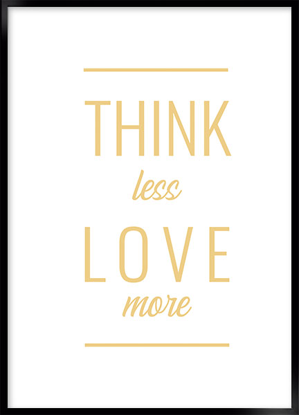 Posters - Think less love more